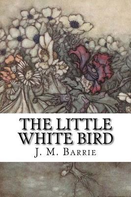 The Little White Bird: Or Adventures in Kensington Gardens - Barrie, James Matthew