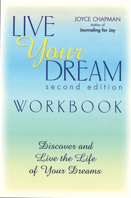 The Live Your Dream Workbook: Discover and Live the Life of Your Dreams - Chapman, Joyce