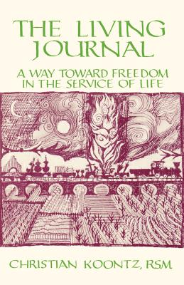 The Living Journal: A Way Toward Freedom in the Service of Life - Koontz, Christian