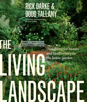 The Living Landscape: Designing for Beauty and Biodiversity in the Home Garden - Darke, Rick, and Tallamy, Douglas W
