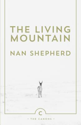 The Living Mountain: A Celebration of the Cairngorm Mountains of Scotland - Shepherd, Nan, and Macfarlane, Robert (Introduction by)
