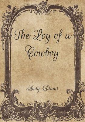 The Log of a Cowboy - Adams, Andy