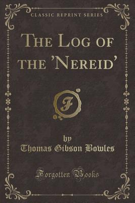 The Log of the 'Nereid' (Classic Reprint) - Bowles, Thomas Gibson