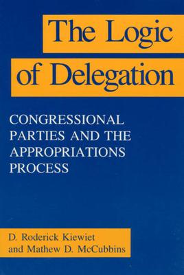 The Logic of Delegation - Kiewiet, D Roderick, and McCubbins, Mathew D