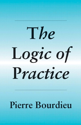 The Logic of Practice - Bourdieu, Pierre, Professor, and Nice, Richard (Translated by)