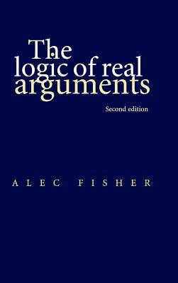 The Logic of Real Arguments - Fisher, Alec, Dr.