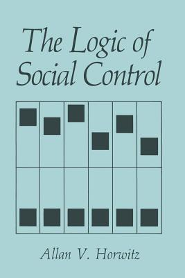 The Logic of Social Control - Horwitz, A V
