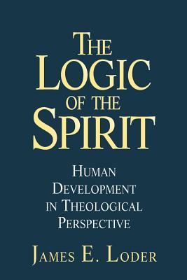 The Logic of the Spirit: Human Development in Theological Perspective - Loder, James E, and Loder