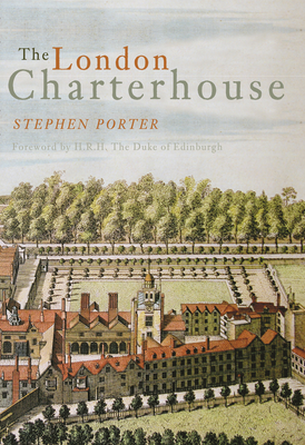 The London Charterhouse: A History of Thomas Sutton's Charity - Porter, Stephen