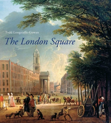 The London Square: Gardens in the Midst of Town - Longstaffe-Gowan, Todd