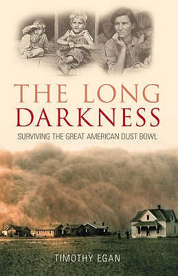The Long Darkness: Surviving the Great American Dust Bowl - Egan, Timothy