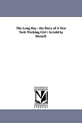 The Long Day: The Story of a New York Working Girl / As Told by Herself. - Richardson, Dorothy