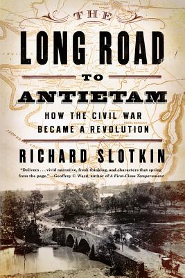 The Long Road to Antietam: How the Civil War Became a Revolution - Slotkin, Richard