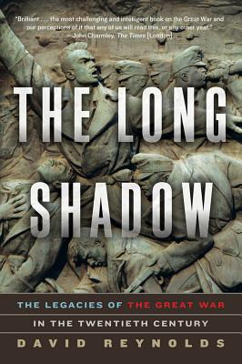 The Long Shadow: The Legacies of the Great War in the Twentieth Century - Reynolds, David, Professor