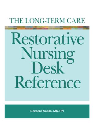 The Long-Term Care Restorative Nursing Desk Reference - Acello, Barbara