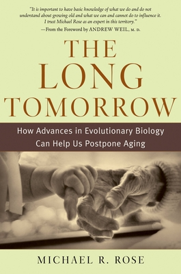 The Long Tomorrow: How Advances in Evolutionary Biology Can Help Us Postpone Aging - Rose, Michael R, M.D