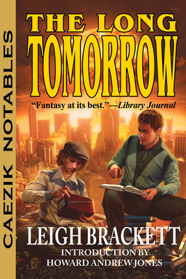 The Long Tomorrow - Brackett, Leigh, and Jones, Howard Andrew (Introduction by)