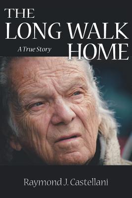 The Long Walk Home: A True Story - Castellani, Raymond J
