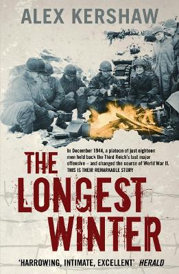 The Longest Winter: The Epic Story of World War II's Most Decorated Platoon - Kershaw, Alex