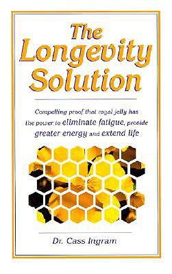 The Longevity Solution: Compelling Proof That Royal Jelly Has the Power to Eliminate Fatigue, Provide Greater Energy and Extend Life - Ingram, Cass, Dr.