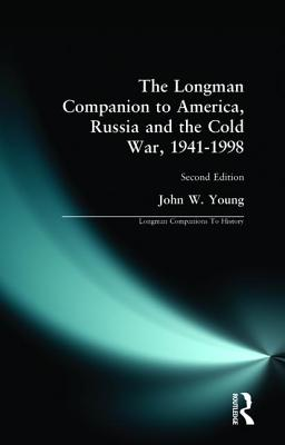 The Longman Companion to America, Russia and the Cold War, 1941-1998 - Young, John W