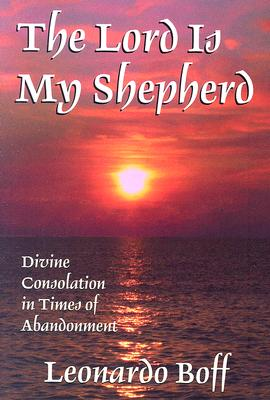 The Lord Is My Shepherd: Divine Consolation in Times of Abandonment - Boff, Leonardo, and Berryman, Phillip (Translated by)