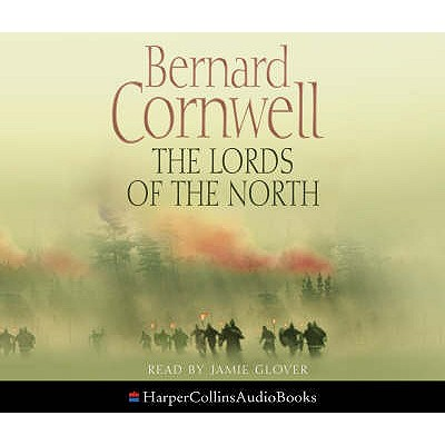 The Lords of the North - Cornwell, Bernard, and Glover, Jamie (Read by)