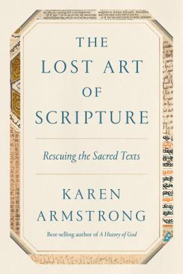 The Lost Art of Scripture: Rescuing the Sacred Texts - Armstrong, Karen