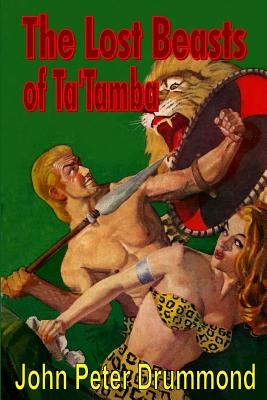 The Lost Beasts of Ta'tamba - Drummond, John Peter