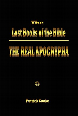 The Lost Books of the Bible: The Real Apocrypha - Cooke, Patrick