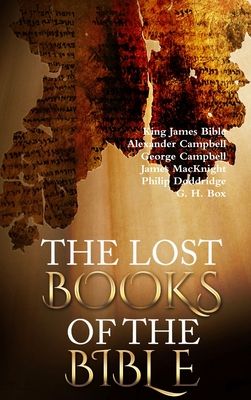 The Lost Books of the Bible - Bible, King James, and Campbell, Alexander, Sir, and Campbell, George, Sir
