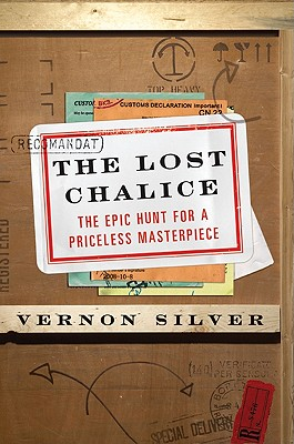 The Lost Chalice: The Epic Hunt for a Priceless Masterpiece - Silver, Vernon