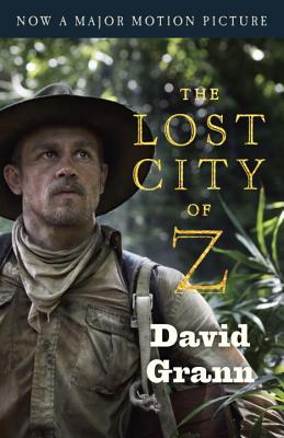 The Lost City of Z (Movie Tie-In): A Tale of Deadly Obsession in the Amazon - Grann, David