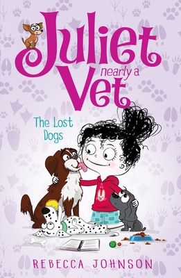 The Lost Dogs: Juliet, Nearly a Vet (Book 7), - Johnson, Rebecca