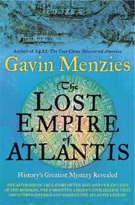 The Lost Empire of Atlantis: History's Greatest Mystery Revealed - Menzies, Gavin