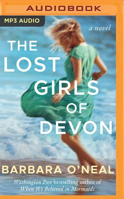The Lost Girls of Devon - O'Neal, Barbara, and Lloyd, Helen (Read by), and Wane, Esther (Read by)