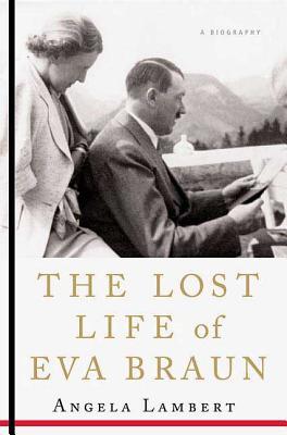 The Lost Life of Eva Braun - Lambert, Angela