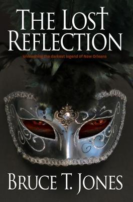 The Lost Reflection: Unleashing the Darkest Legend of New Orleans - Jones, Bruce T