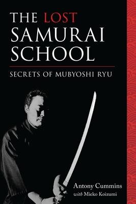 The Lost Samurai School - Cummins, Antony, MA, and Koizumi, Mieko