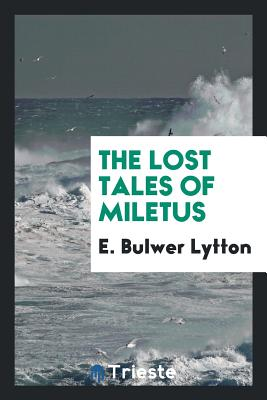 The Lost Tales of Miletus - Lytton, E Bulwer, Sir