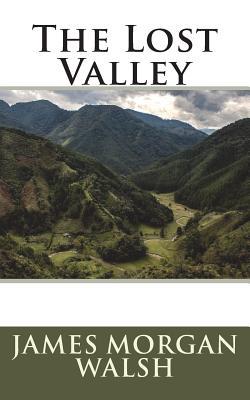 The Lost Valley - Walsh, James Morgan