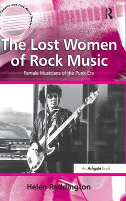 The Lost Women of Rock Music: Female Musicians of the Punk Era - Reddington, Helen