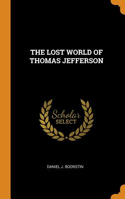 The Lost World of Thomas Jefferson - Boorstin, Daniel J