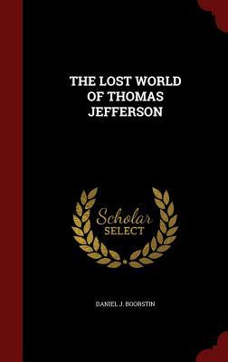 The Lost World of Thomas Jefferson - Boorstin, Daniel J