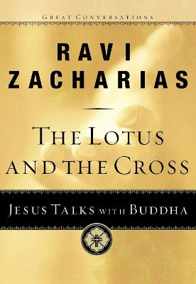 The Lotus and the Cross: Jesus Talks with Buddha - Zacharias, Ravi
