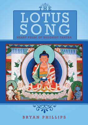 The Lotus Song: Heart Pulse of Buddhist Tantra - Phillips, Bryan