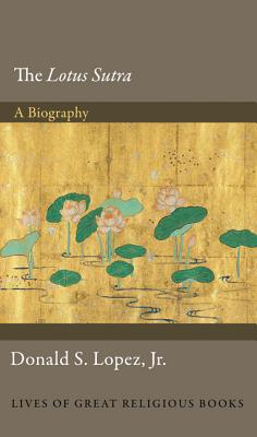 """The """"Lotus Sutra"""": A Biography - Lopez, Donald S."""