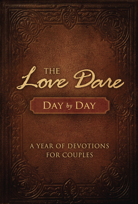 The Love Dare Day by Day: A Year of Devotions for Couples - Kendrick, Stephen, and Kendrick, Alex, and Kimbrough, Lawrence
