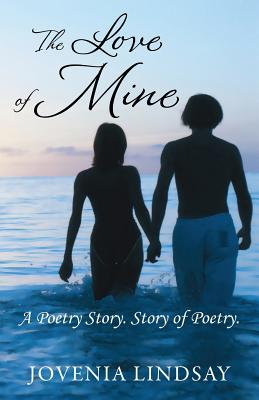 The Love of Mine: A Poetry Story. Story of Poetry. - Lindsay, Jovenia
