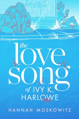 The Love Song of Ivy K. Harlowe - Moskowitz, Hannah